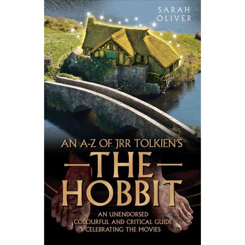 An A-Z of J R R Tolkien's the Hobbit: An Unendorsed Colourful and Critical Guide Celebrating the Movies