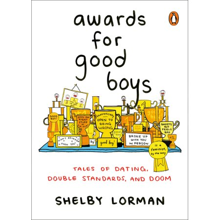 Awards for Good Boys : Tales of Dating, Double Standards, and (Award Winning Toys 1 Year Old Boy)