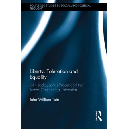 Liberty, Toleration and Equality: John Locke, Jonas Proast and the Letters Concerning Toleration
