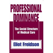 Professional Dominance : The Social Structure of Medical Care
