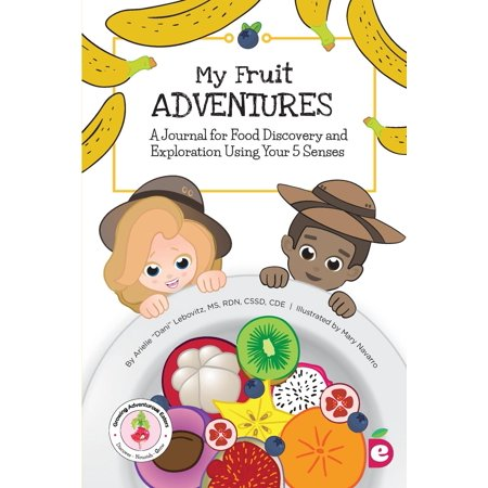 Growing Adventurous Eaters: My Fruit Adventures: A Journal for Food Discovery and Exploration Using Your 5 Senses