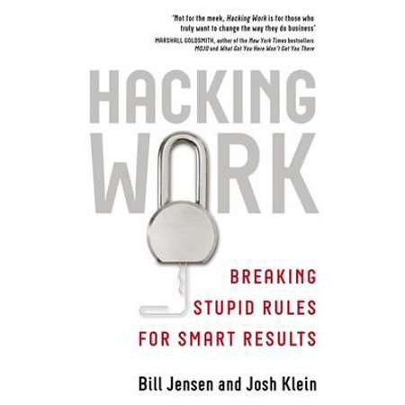 Hacking Work : Breaking Stupid Rules for Smart