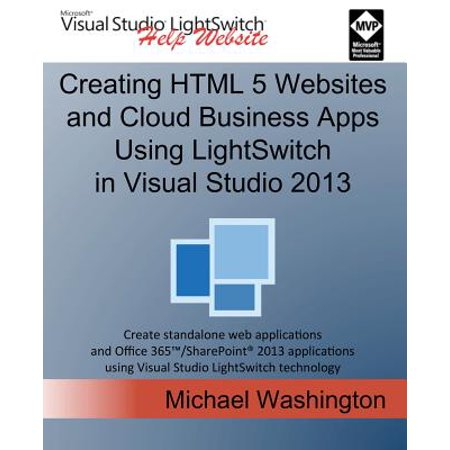Creating HTML 5 Websites and Cloud Business Apps Using Lightswitch in Visual Studio 2013: Create Standalone Web Applications and Office 365 / Sharepoi Deal