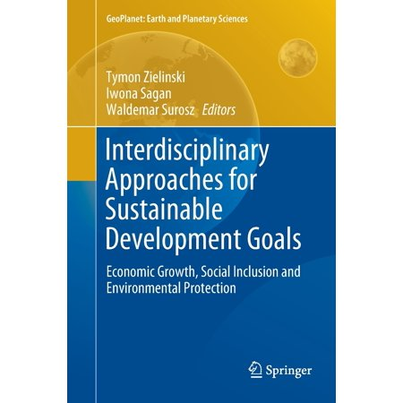Interdisciplinary Approaches for Sustainable Development Goals : Economic Growth, Social Inclusion and Environmental (Social Inclusion And Economic Development In Latin America)