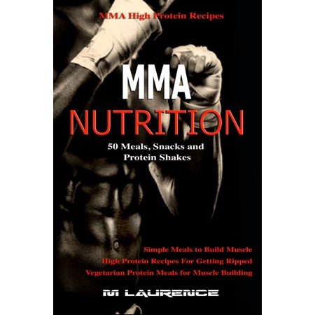 MMA Nutrition: 50 Meals, Snacks and Protein Shakes - eBook