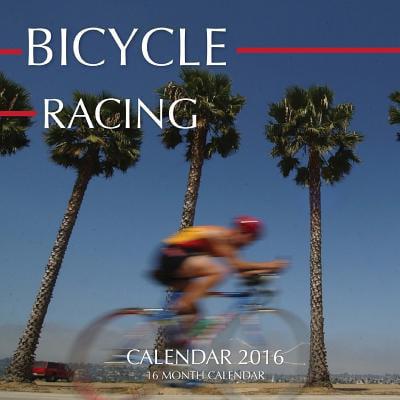 Bicycle Racing Calendar 2016 : 16 Month Calendar