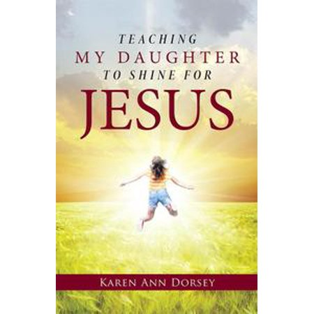 Teaching My Daughter to Shine for Jesus - eBook (Shine Your Light For Jesus Halloween)