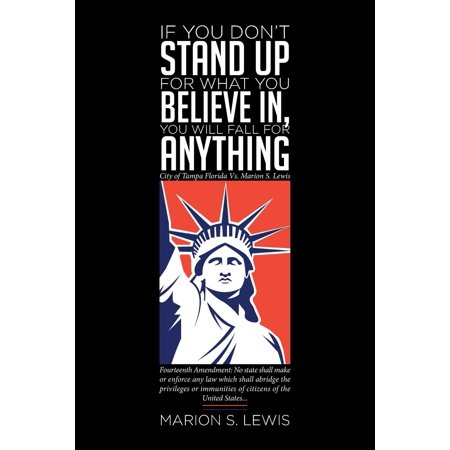 If You Don't Stand Up for What You Believe In, You Will Fall for Anything: City of Tampa Florida Vs Marion S. Lewis (Paperback) - Party City In Tampa Florida