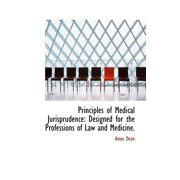Principles of Medical Jurisprudence : Designed for the Professions of Law and Medicine.