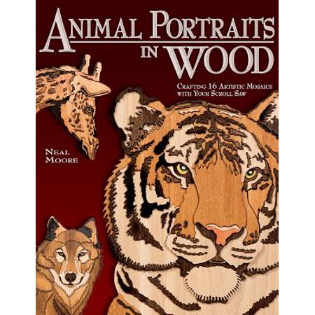 Animal Portraits in Wood : Crafting 16 Artistic Mosaics with Your Scroll Saw - Wood Mosaic
