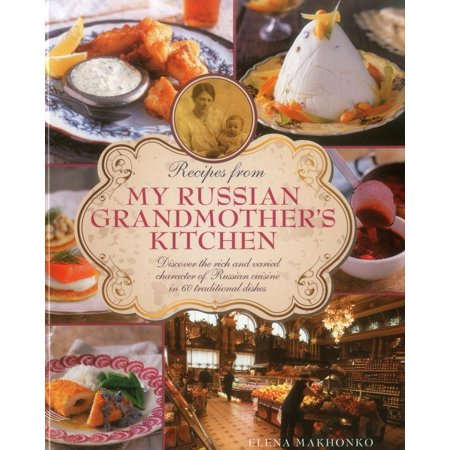 Recipes from My Russian Grandmother's Kitchen : Discover the Rich and Varied Character of Russian Cuisine in 60 Traditional Dishes - Traditional Russian Costume