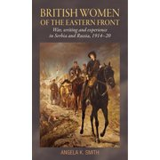 British Women of the Eastern Front : War, Writing and Experience in Serbia and Russia, 1914-20 (Hardcover)