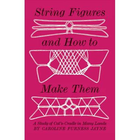 String Figures and How to Make Them (How Much Is Silly String)