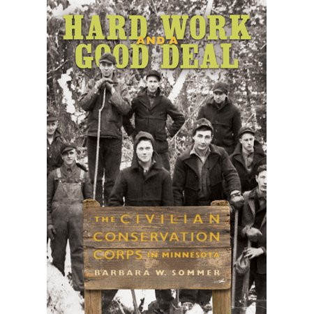 Hard Work and a Good Deal : The Civilian Conservation Corps in (The Civilian Conservation Corps Ccc Employed Mainly)