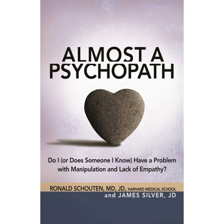 Almost a Psychopath : Do I (or Does Someone I Know) Have a Problem with Manipulation and Lack of