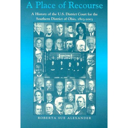 A Place Of Recourse: A History of the U.S. District Court for the Southern District of Ohio, 1803-2003