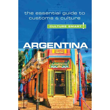 Culture Smart Argentina: The Essential Guide to Customs & Culture