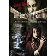 Ohio Ghost Hunter Guide III : A Ghost Hunter's Guide to Ohio