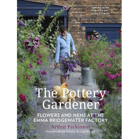 The Pottery Gardener : Flowers and Hens at the Emma Bridgewater