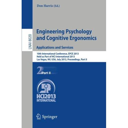 Engineering Psychology And Cognitive Ergonomics  Applications And Services  10Th International Conference  Epce 2013  Held As Part Of Hci International 2013  Las Vegas  Nv  Usa  July 21 26  2013  Proceedings  Part Ii