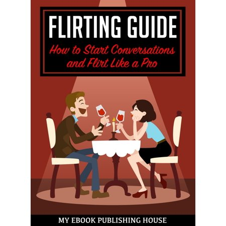 Flirting Guide: How to Start Conversations and Flirt Like a Pro -