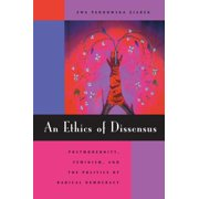 An Ethics of Dissensus : Postmodernity, Feminism, and the Politics of Radical Democracy
