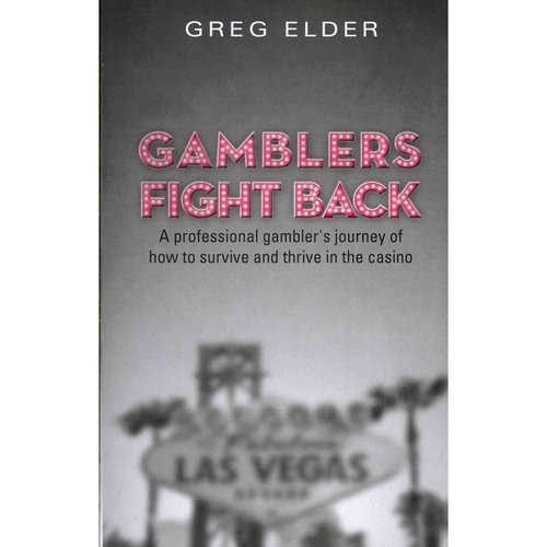 Gamblers Fight Back: A Professional Gambler's Journey of How to Survive and Thrive in the Casino