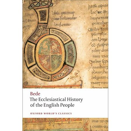 Oxford World's Classics (Paperback): The Ecclesiastical History of the English People/The Greater Ch Ronicle/Bede's Letter to Egbert (Paperback) (English Class Halloween History)