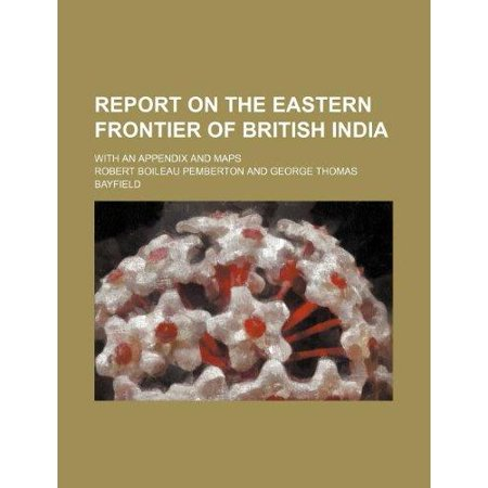 Report On The Eastern Frontier Of British India  With An Appendix And Maps