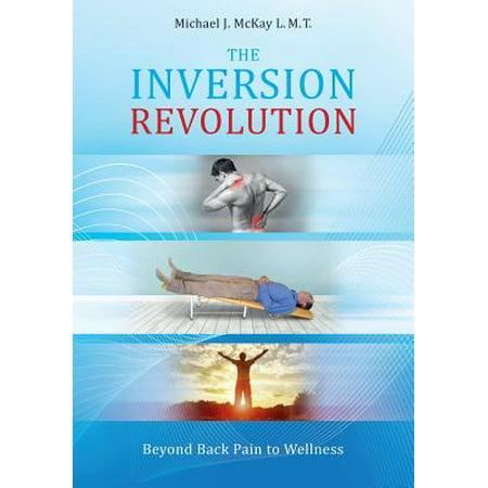 Back Revolution - The Inversion Revolution : Beyond Back Pain to Wellness