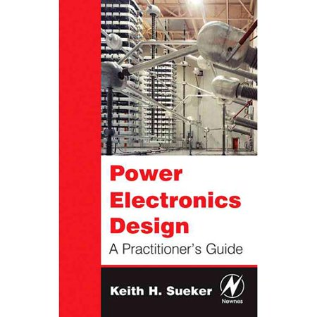 Power Electronics Design: A Practitioner's Guide