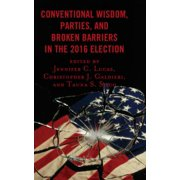 Conventional Wisdom, Parties, and Broken Barriers in the 2016 Election - eBook