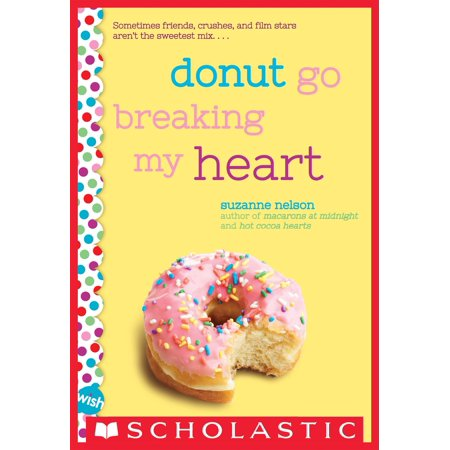 Donut Go Breaking My Heart: A Wish Novel - - Heart Donut