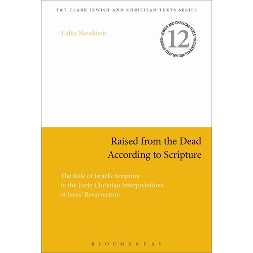 Raised from the Dead According to Scripture: The Role of Israel's Scripture in the Early Christian Interpretations of Jesus' Resurrection