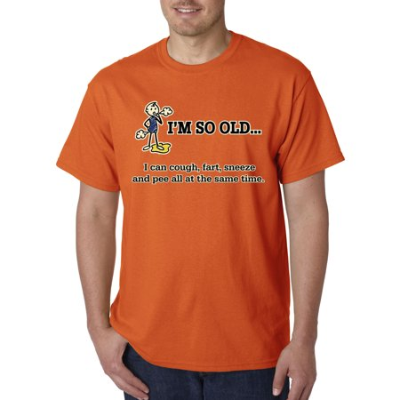 007 - Unisex T-Shirt I'm So Old I Can Cough Fart Sneeze Pee Same