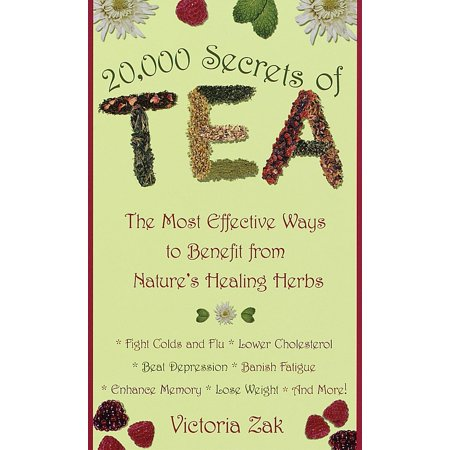 20,000 Secrets of Tea : The Most Effective Ways to Benefit from Nature's Healing