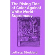 The Rising Tide of Color Against White World-Supremacy - eBook