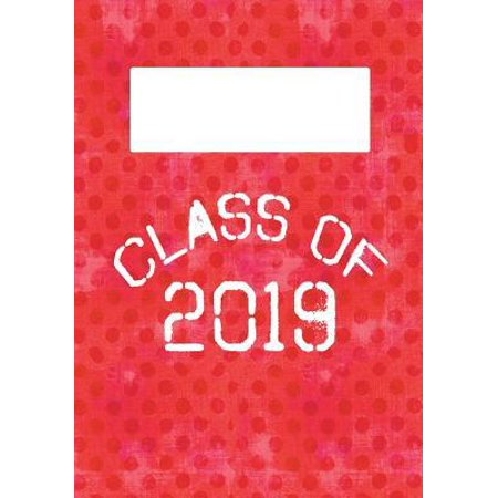 Class of 2019: 7x10 Wide Ruled Composition Notebook: Senior Class School Supplies: High School: College: University
