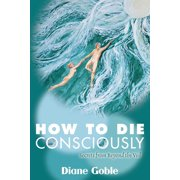 How to Die Consciously: Secrets from Beyond the Veil - eBook