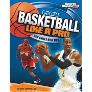 Play Like the Pros (Sports Illustrated for Kids): Play Basketball Like a Pro: Key Skills and Tips (Paperback)