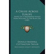 A Cruise Across Europe : Notes on a Freshwater Voyage from Holland to the Black Sea (1907)