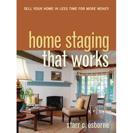 Home Staging That Works : Sell Your Home in Less Time for More Money (More Money More Problems)
