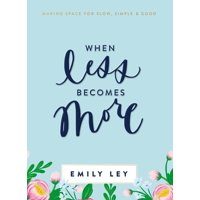 When Less Becomes More: Making Space for Slow, Simple, and Good (Hardcover)