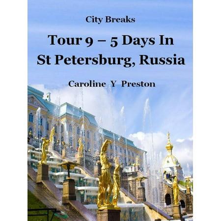 City Breaks: Tour 9 - 5 Days in St Petersburg, Russia - eBook (Party City St Petersburg)