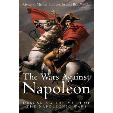 Wars Against Napoleon Debunking The Myth Of The Napoleonic Wars -