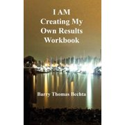 I Am Creating My Own Results Workbook