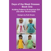 Days Of The Week Dresses, Book 1, Knitting Patterns Fit American Girl And Other 18-Inch Dolls - eBook