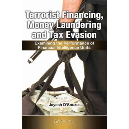 Terrorist Financing  Money Laundering  And Tax Evasion   Examining The Performance Of Financial Intelligence Units