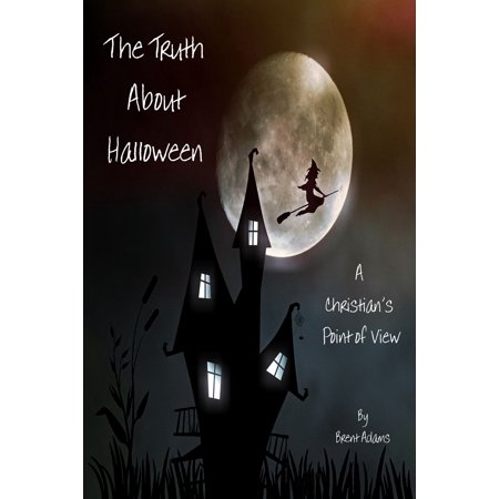 The Truth About Halloween A Christian's Point of View - eBook