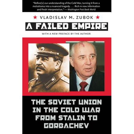 A Failed Empire : The Soviet Union in the Cold War from Stalin to